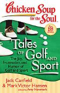 Chicken Soup for the Soul: Tales of Golf and Sport: The Joy, Frustration, and Humor of Golf ...