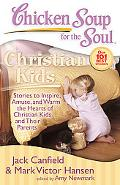 Chicken Soup for the Soul: Christian Kids: Stories to Inspire, Amuse, and Warm the Hearts of...