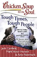 Chicken Soup for the Soul: Tough Times, Tough People: 101 Stories about Overcoming the Econo...
