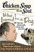 Chicken Soup for the Soul: What I Learned from the Dog: 101 Stories about Life, Love and Les...