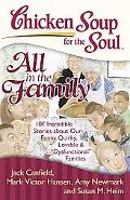 Chicken Soup for the Soul: All in the Family: 101 Incredible Stories about our Funny, Quirky...