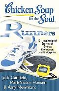 Chicken Soup for the Soul: Runners: 101 Inspirational Stories of Energy, Endurance, and Endo...