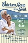 Chicken Soup for the Soul: Inspiration for the Young at Heart: 101 Stories of Inspiration, H...
