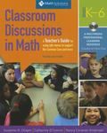 Classroom Discussions In Math: A Teacher's Guide for Using Talk Moves to Support the Common ...