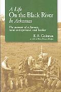 A Life on the Black River in Arkansas: The Memoir of a Farmer, Rural Entrepreneur, and Banker