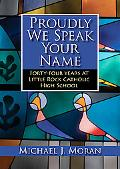 Proudly We Speak Your Name: Forty-four Years at Catholic High School, Little Rock