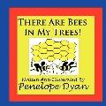 There Are Bees In My Trees!