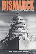 Bismarck: A Minute by Minute Account of the Final Hours of Germany's Greatest Battleship