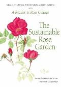 SUSTAINABLE ROSE GARDEN: A Reader in Rose Culture