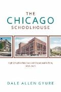 The Chicago Schoolhouse: High School Architecture and Educational Reform, 1856-2006 (Center ...