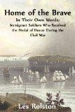 Home of the Brave: In Their Own Words: Immigrants Who Received The Medal Of Honor in the Civ...