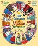 Folk Costumes of Mexico Paper Dolls: 3 Charming Seorita Dolls and 24 Authentic Regional Cost...