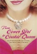 From Cover Girl to Cookie Queen : Life Ingredients and Recipes to Satisfy Your Sweet Tooth a...