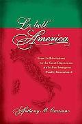 La bell'America: From La Rivoluzione to the Great Depression: An Italian Immigrant Family Re...