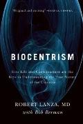 Biocentrism: How Life and Consciousness are the Keys to Understanding the True Nature of the...