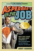 Asperger's on the Job: Must-have Advice for People with Asperger's or High Functioning Autis...