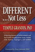 Different . . . Not Less: Inspiring Stories of Achievement and Successful Employment from Ad...