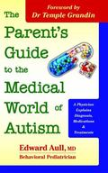 Parent's Guide to the Medical World of Autism : A Physician Explains Diagnosis, Medications ...