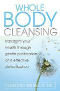 Whole Body Cleansing: Transform Your Health Through Gentle Purification and Effective Detoxi...