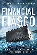 Financial Fiasco: How America's Infatuation with Home Ownership and Easy Money Created the E...