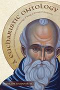 A Eucharistic Ontology: Maximus the Confessor's Eschatological Ontology of Being as Dialogic...