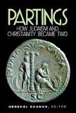 Partings - How Judaism and Christianity Became Two