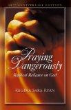 Praying Dangerously: Radical Reliance on God