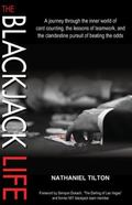 Blackjack Life : A Journey Through the Inner World of Card Counting, the Lessons of Teamwork...