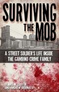 Surviving the Mob: A Street Soldier's Life in the Gambino Crime Family