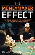 Moneymaker Effect : The Inside Story of the Tournament That Forever Changed Poker