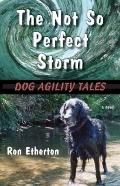 Not So Perfect Storm : Dog Agility Tales