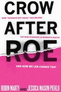 Crow after Roe : How Separate but Equal Has Become the New Standard in Women's Health and Ho...