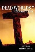 Dead Worlds : Undead Stories Volume 7