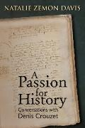 A Passion for History: Natalie Zemon Davis, Conversations with Denis Crouzet (Early Modern S...
