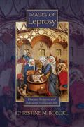 Images of Leprosy: Disease, Religion, and Politics in European Art (Early Modern Studies (Tr...