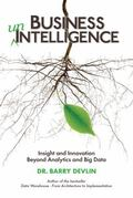 Business UnIntelligence : Insight and Innovation Beyond Analytics and Big Data
