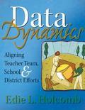 Data Dynamics : Aligning Teacher Team, School, and District Efforts