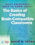 What Principals Need to Know About The Basics of Creating Brain-Compatible Classrooms