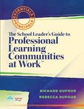 The School Leader's Guide to Professional Learning Communities at Work (Essentials for Princ...