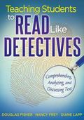 Teaching Students to Read Like Detectives : Comprehending, Analyzing, and Discussing Text