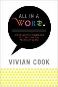 All in a Word : 100 Delightful Excursions into the Uses and Abuses of Words