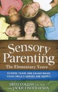 Sensory Parenting - the Elementary Years : Everything Is Easier when Your Child's Senses Are...
