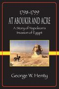 AT ABOUKIR AND ACRE: A Story of Napoleon's Invasion of Egypt (Henty Homeschool History Series)