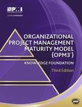 Organizational Project Management Maturity Model (OPM3�) � Third Edition