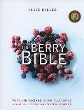 Berry Bible : With 175 Recipes Using Cultivated and Wild, Fresh and Frozen Berries