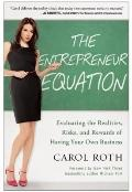 The Entrepreneur Equation: Evaluating the Realities, Risks, and Rewards of Having Your Own B...