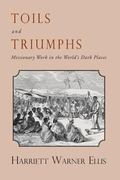 Toils and Triumphs : Missionary Work in the World's Dark Places