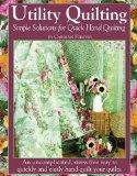 Utility Quilting Simple Solutions for Quick Hand Quilting: An Uncomplicated, Stress Free Way...