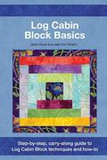 Log Cabin Block Basics : Step-By-step, Carry-along Guide to Log Cabin Block Techniques and H...
