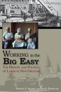Working in the Big Easy : The History and Politics of Labor in New Orleans